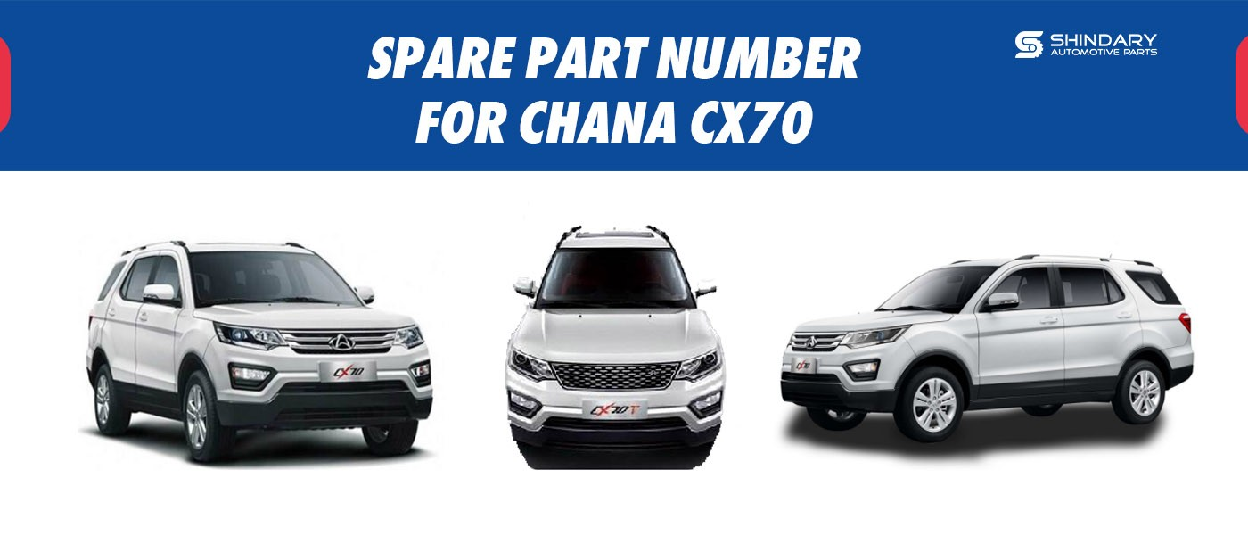 SPARE PARTS NUMBERS FOR CHANA CX70